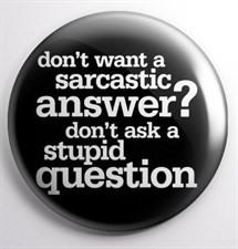 Dont Want Sarcastic Answer ?