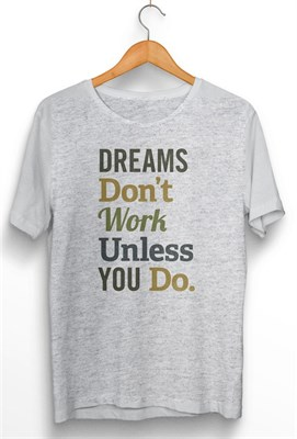 Dreams do not work digital printed t shirts movie t for Work t shirt printing